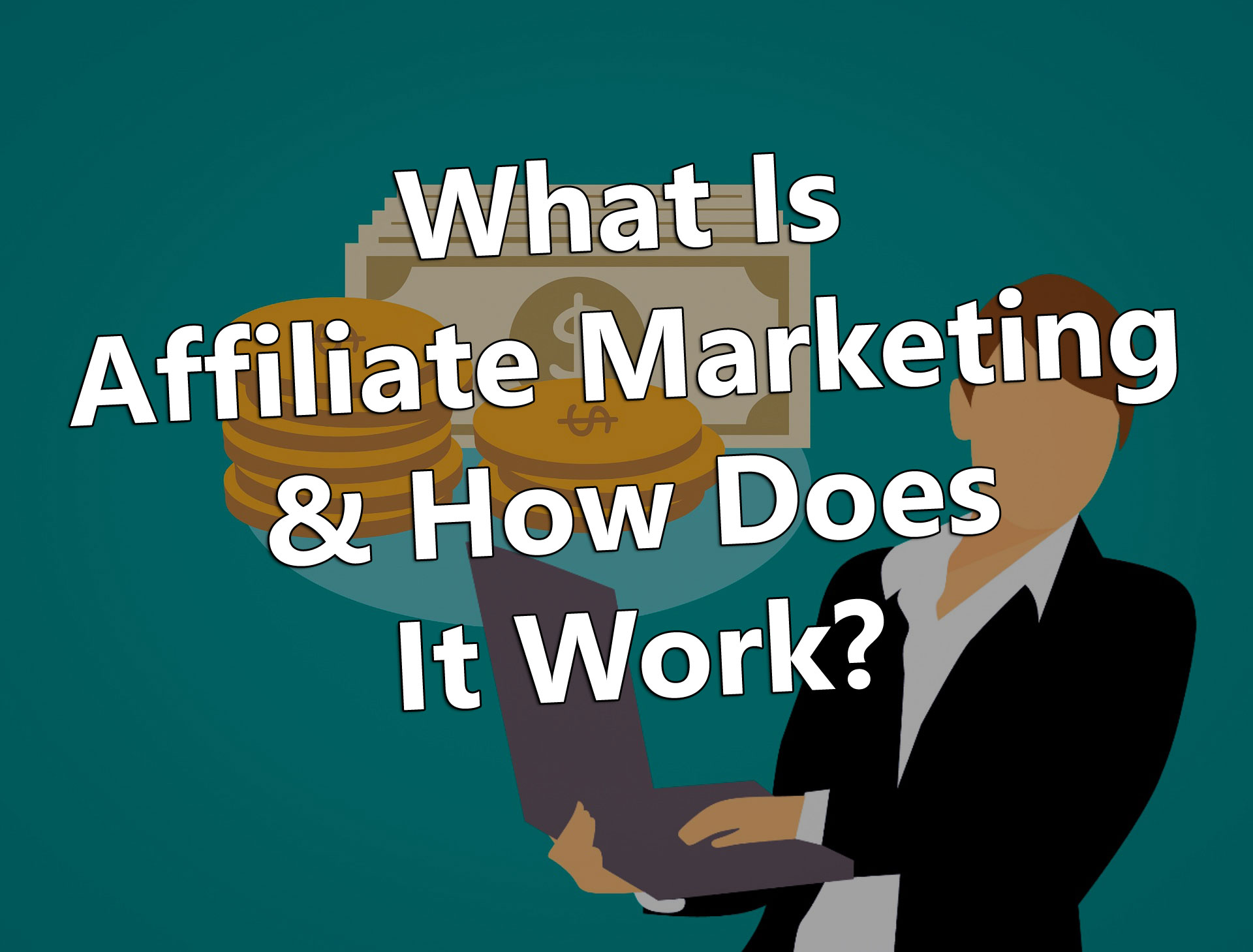 What Is Affiliate Marketing & How Does It Work?