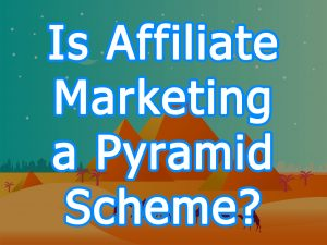 Is Affiliate Marketing a Pyramid Scheme?