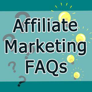 Affiliate Marketing FAQs