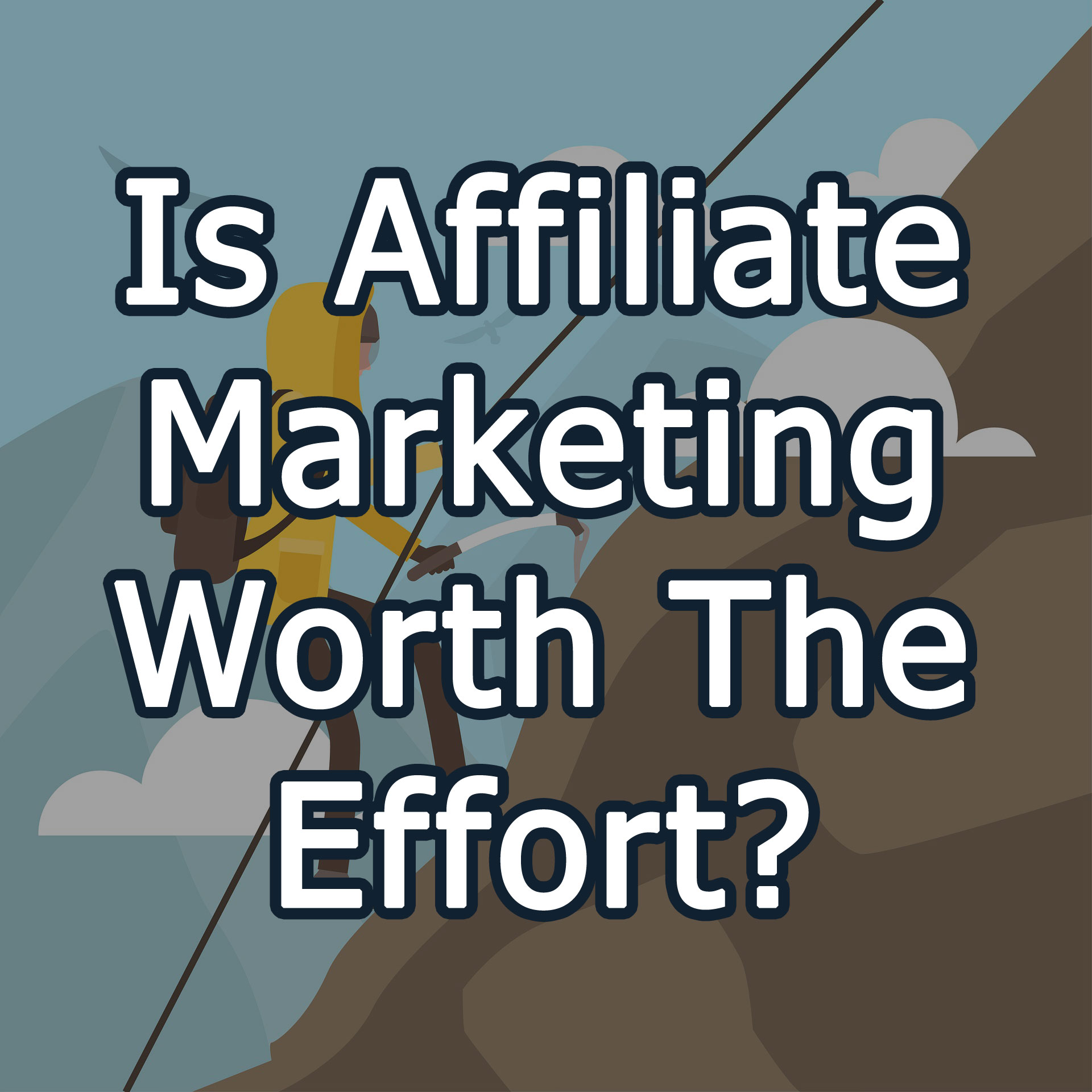 Is Affiliate Marketing Worth The Effort